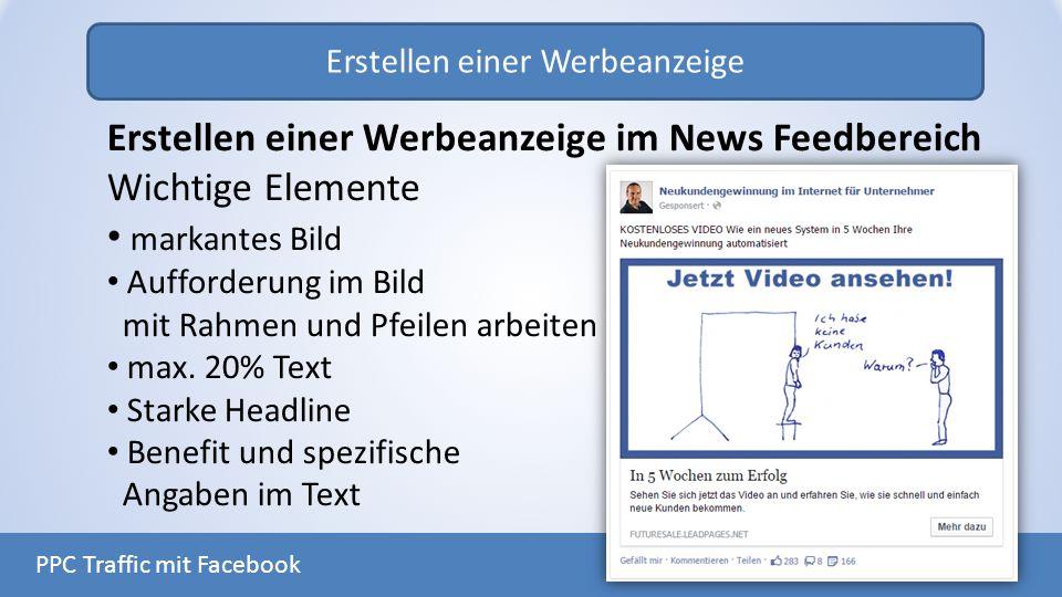Erstellen einer Werbeanzeige PPC Traffic mit Facebook Erstellen einer Werbeanzeige im News Feedbereich Wichtige Elemente markantes Bild Aufforderung i