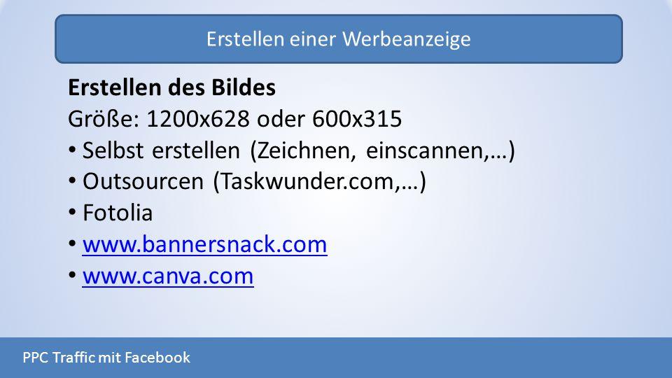 Erstellen einer Werbeanzeige PPC Traffic mit Facebook Erstellen des Bildes Größe: 1200x628 oder 600x315 Selbst erstellen (Zeichnen, einscannen,…) Outs