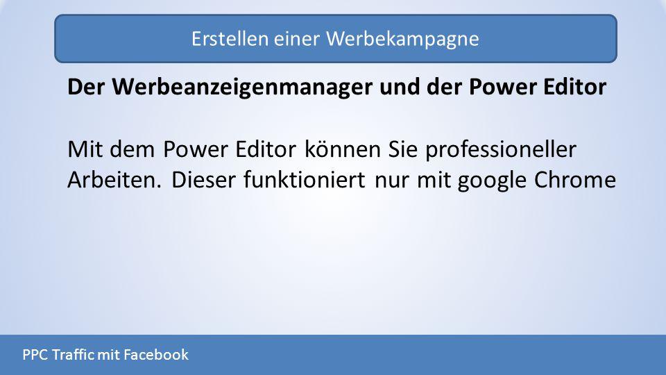 Erstellen einer Werbekampagne PPC Traffic mit Facebook Der Werbeanzeigenmanager und der Power Editor Mit dem Power Editor können Sie professioneller A