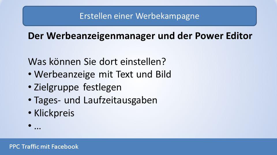 Erstellen einer Werbekampagne PPC Traffic mit Facebook Der Werbeanzeigenmanager und der Power Editor Was können Sie dort einstellen? Werbeanzeige mit