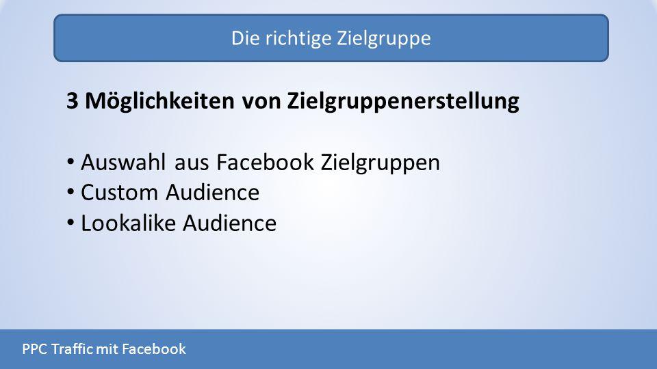 Die richtige Zielgruppe PPC Traffic mit Facebook 3 Möglichkeiten von Zielgruppenerstellung Auswahl aus Facebook Zielgruppen Custom Audience Lookalike