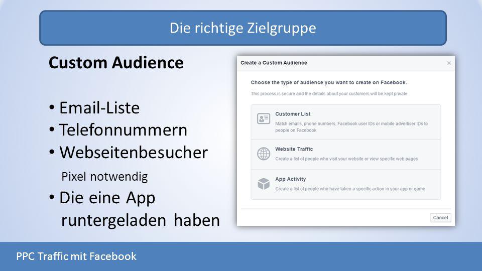 Die richtige Zielgruppe PPC Traffic mit Facebook Custom Audience Email-Liste Telefonnummern Webseitenbesucher Pixel notwendig Die eine App runtergelad