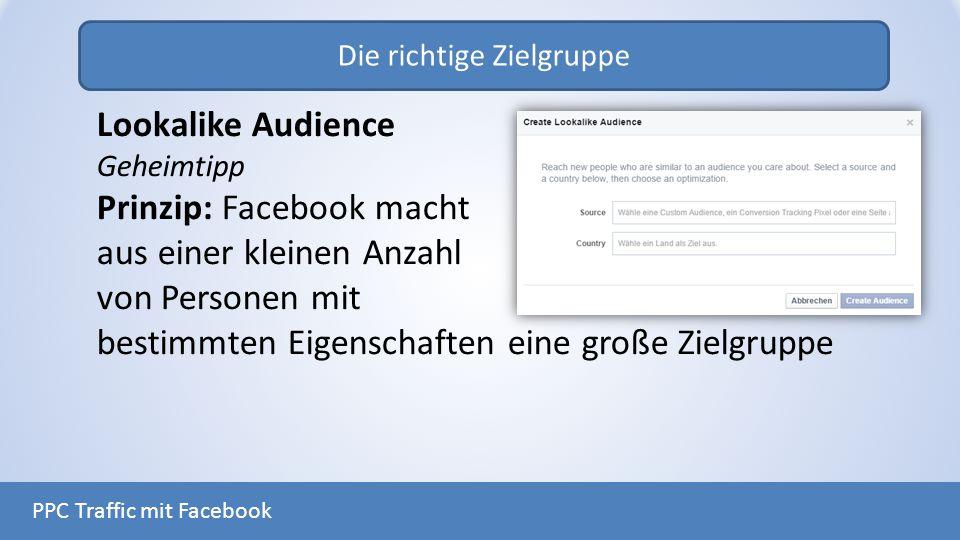 Die richtige Zielgruppe PPC Traffic mit Facebook Lookalike Audience Geheimtipp Prinzip: Facebook macht aus einer kleinen Anzahl von Personen mit besti