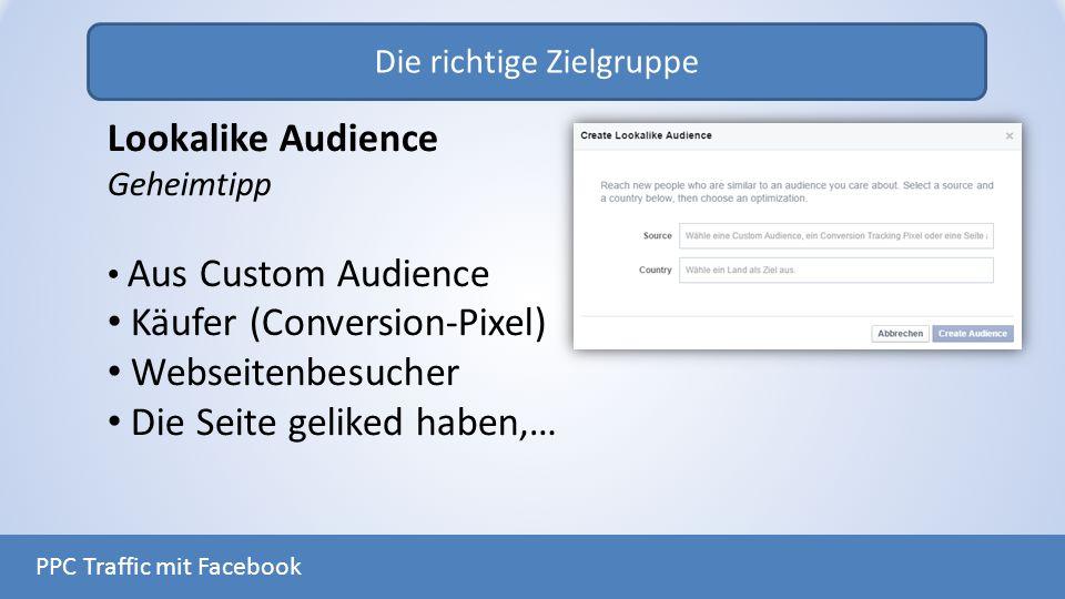 Die richtige Zielgruppe PPC Traffic mit Facebook Lookalike Audience Geheimtipp Aus Custom Audience Käufer (Conversion-Pixel) Webseitenbesucher Die Sei