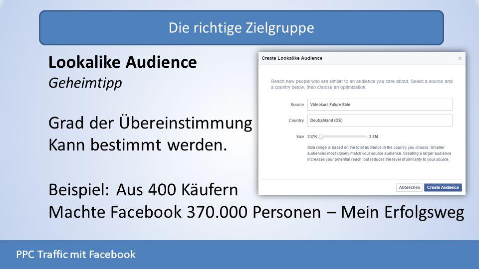 Die richtige Zielgruppe PPC Traffic mit Facebook Lookalike Audience Geheimtipp Grad der Übereinstimmung Kann bestimmt werden. Beispiel: Aus 400 Käufer