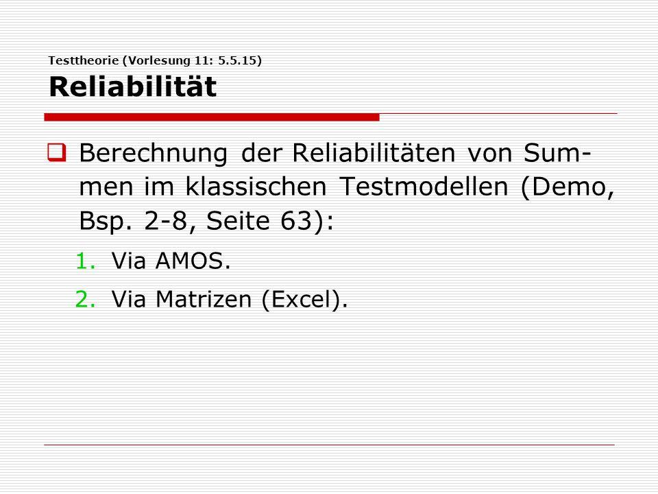 Testtheorie (Vorlesung 11: 5.5.15) Reliabilität  Berechnung der Reliabilitäten von Sum- men im klassischen Testmodellen (Demo, Bsp. 2-8, Seite 63): 1