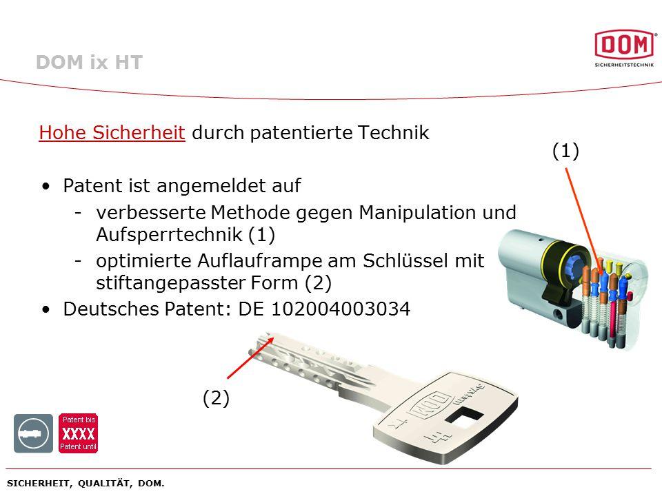 SICHERHEIT, QUALITÄT, DOM. Hohe Sicherheit durch patentierte Technik Patent ist angemeldet auf -verbesserte Methode gegen Manipulation und Aufsperrtec