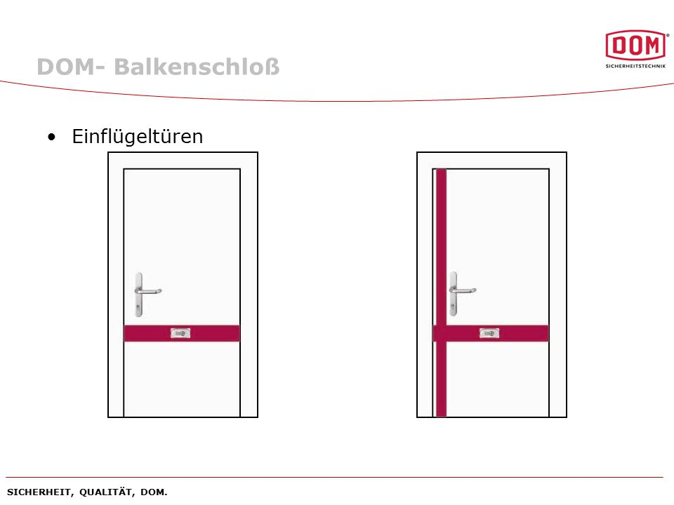 SICHERHEIT, QUALITÄT, DOM. DOM- Balkenschloß Einflügeltüren