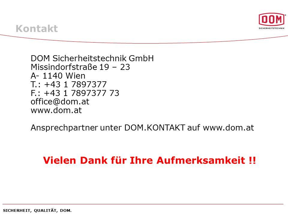 SICHERHEIT, QUALITÄT, DOM. Kontakt DOM Sicherheitstechnik GmbH Missindorfstraße 19 – 23 A- 1140 Wien T.: +43 1 7897377 F.: +43 1 7897377 73 office@dom