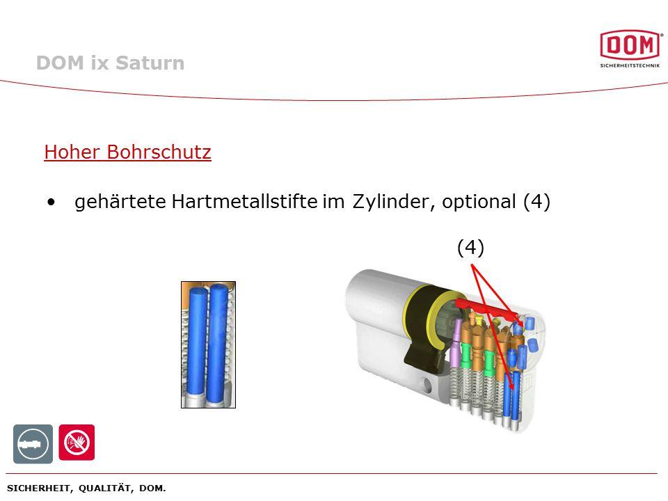 SICHERHEIT, QUALITÄT, DOM. Hoher Bohrschutz gehärtete Hartmetallstifte im Zylinder, optional (4) (4) DOM ix Saturn