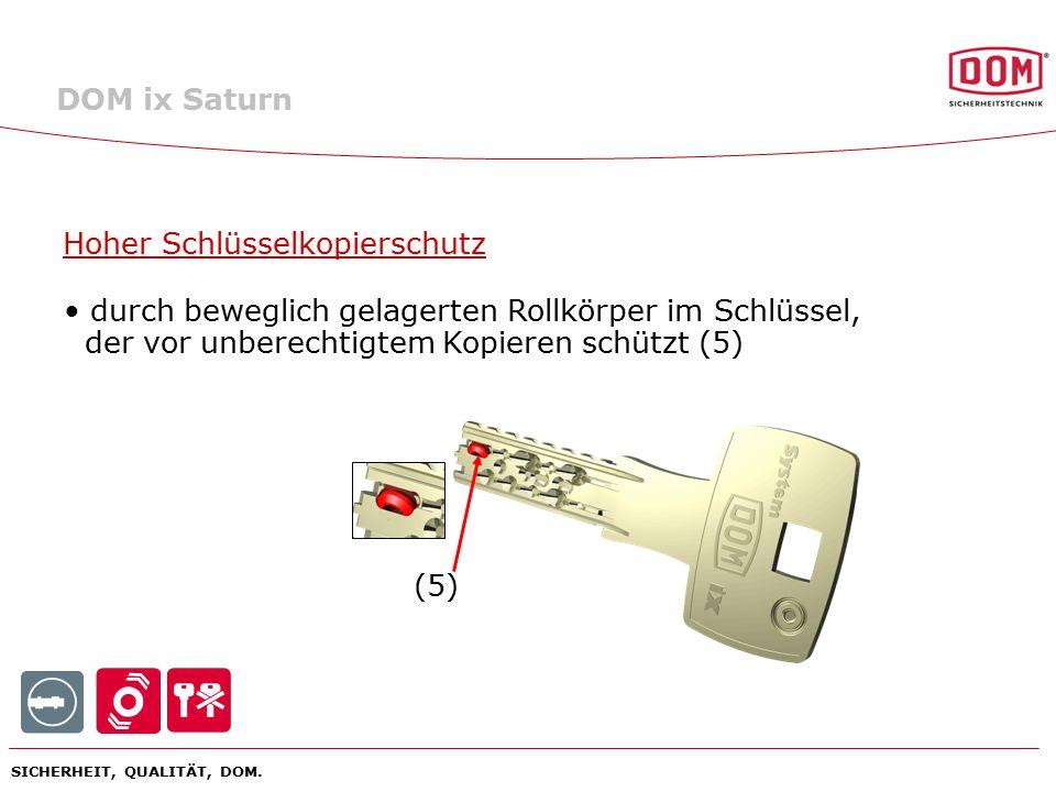 SICHERHEIT, QUALITÄT, DOM. Hoher Schlüsselkopierschutz durch beweglich gelagerten Rollkörper im Schlüssel, der vor unberechtigtem Kopieren schützt (5)