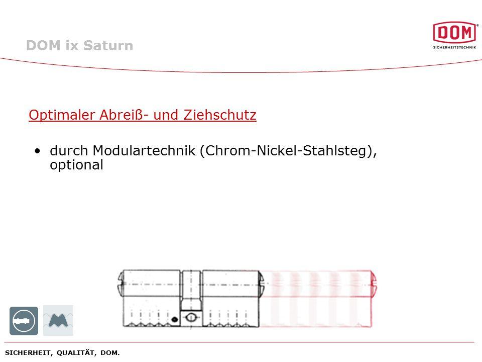 SICHERHEIT, QUALITÄT, DOM. Optimaler Abreiß- und Ziehschutz durch Modulartechnik (Chrom-Nickel-Stahlsteg), optional DOM ix Saturn