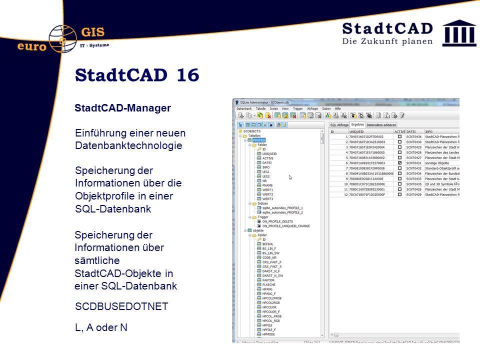 StadtCAD 16 StadtCAD-Manager Einführung einer neuen Datenbanktechnologie Speicherung der Informationen über die Objektprofile in einer SQL-Datenbank S