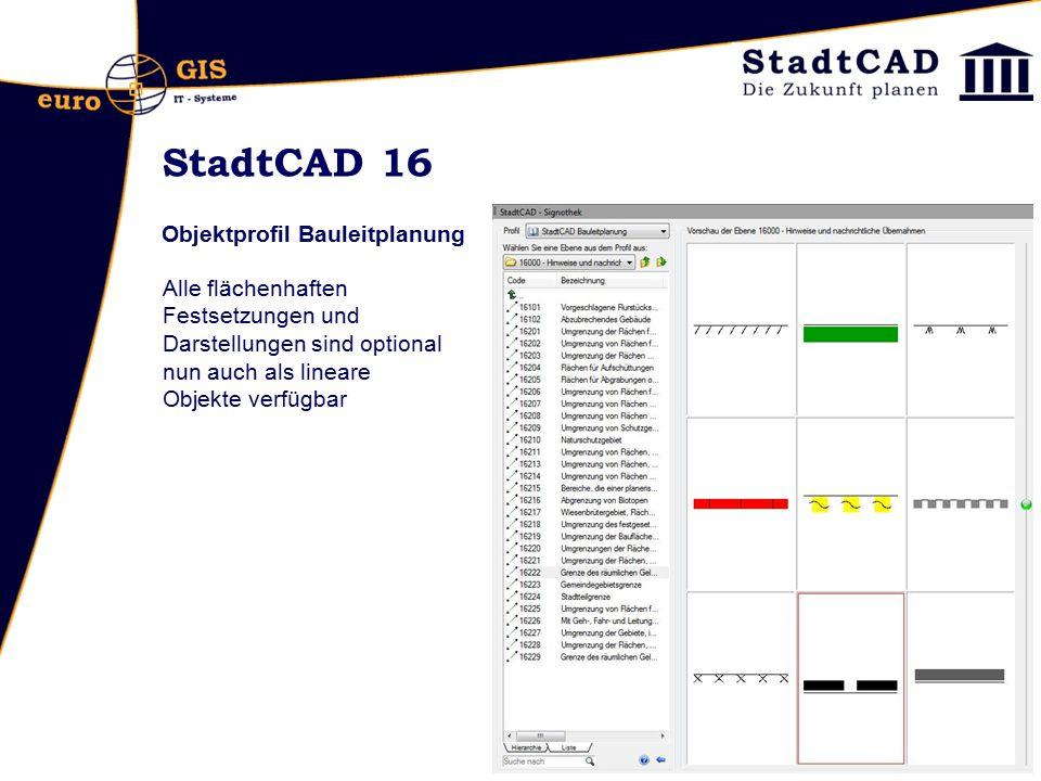 StadtCAD 16 Objektprofil Bauleitplanung Alle flächenhaften Festsetzungen und Darstellungen sind optional nun auch als lineare Objekte verfügbar