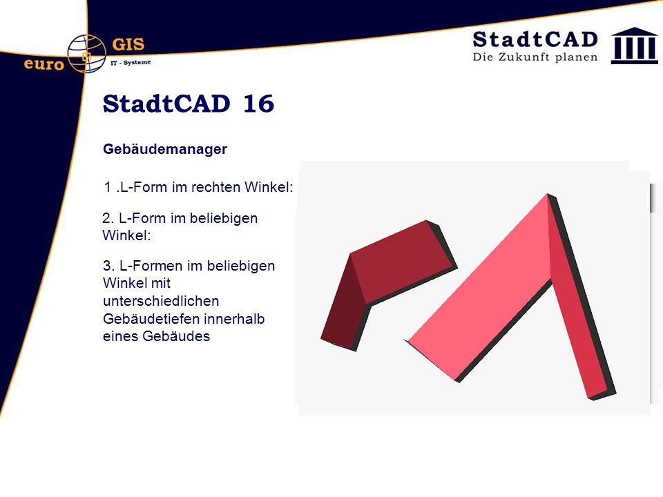 StadtCAD 16 Gebäudemanager 1.L-Form im rechten Winkel: 2. L-Form im beliebigen Winkel: 3. L-Formen im beliebigen Winkel mit unterschiedlichen Gebäudet