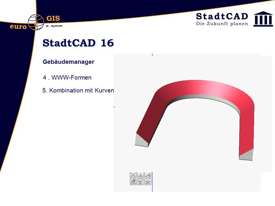 StadtCAD 16 Gebäudemanager 4. WWW-Formen 5. Kombination mit Kurven