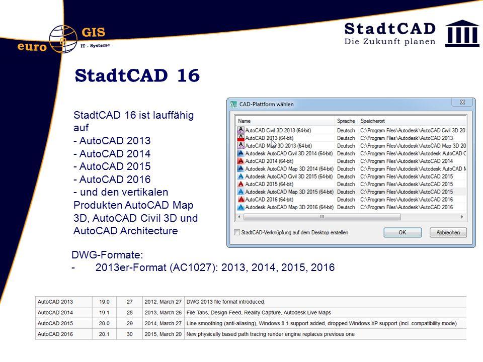 StadtCAD 16 StadtCAD 16 ist lauffähig auf - AutoCAD 2013 - AutoCAD 2014 - AutoCAD 2015 - AutoCAD 2016 - und den vertikalen Produkten AutoCAD Map 3D, A