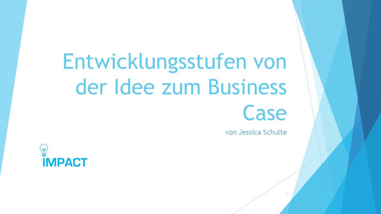 Entwicklungsstufen von der Idee zum Business Case von Jessica Schulte 1