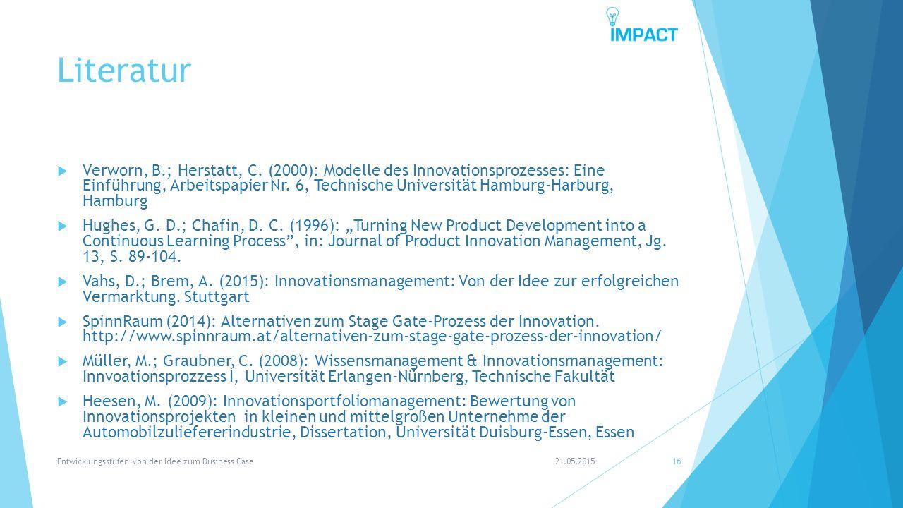 Literatur  Verworn, B.; Herstatt, C. (2000): Modelle des Innovationsprozesses: Eine Einführung, Arbeitspapier Nr. 6, Technische Universität Hamburg-H