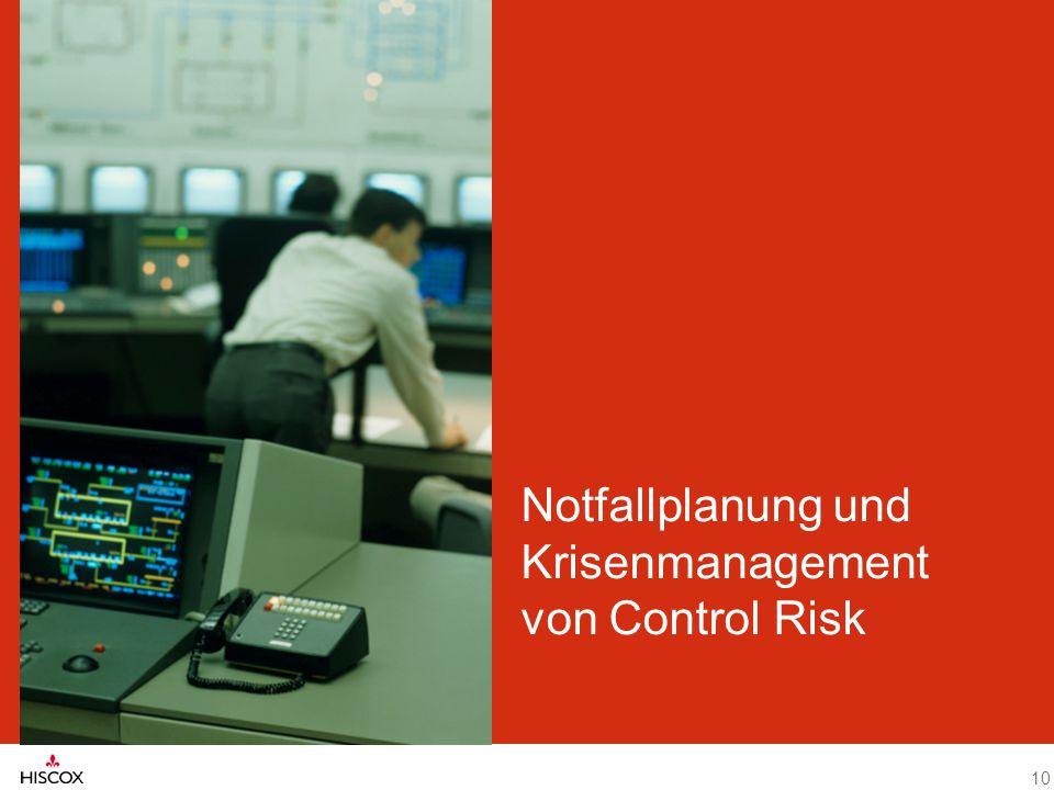 Hiscox – Spezialversicherer für berufliche und private Risiken 10 Notfallplanung und Krisenmanagement von Control Risk 10