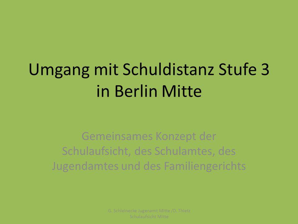 Umgang mit Schuldistanz Stufe 3 in Berlin Mitte Gemeinsames Konzept der Schulaufsicht, des Schulamtes, des Jugendamtes und des Familiengerichts G.