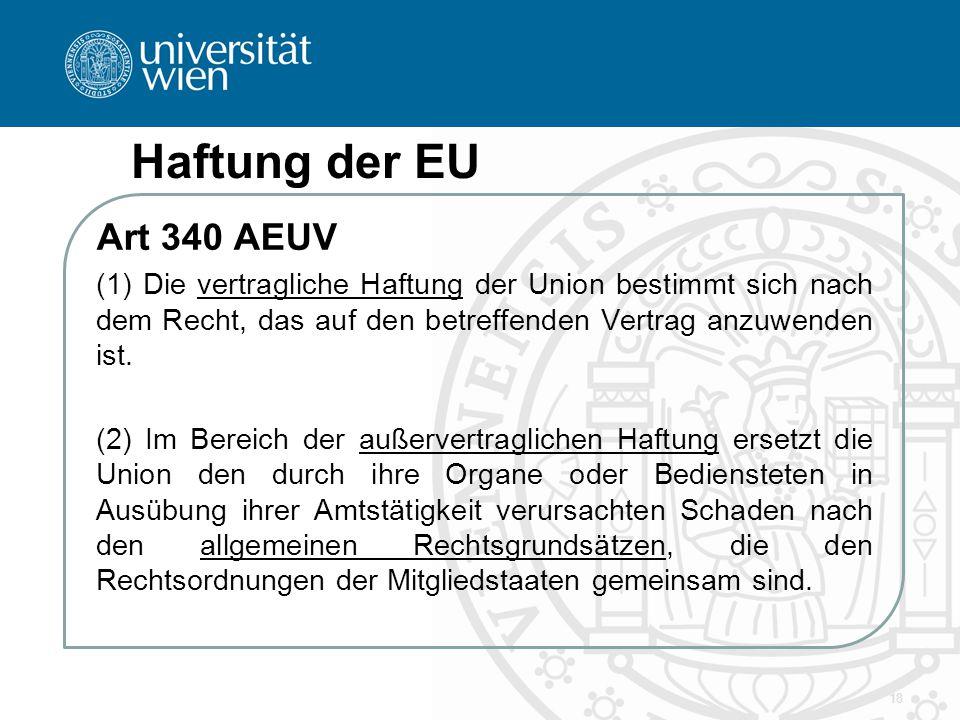 Haftung der EU Art 340 AEUV (1) Die vertragliche Haftung der Union bestimmt sich nach dem Recht, das auf den betreffenden Vertrag anzuwenden ist. (2)