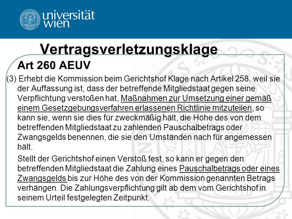 Vertragsverletzungsklage Art 260 AEUV (3) Erhebt die Kommission beim Gerichtshof Klage nach Artikel 258, weil sie der Auffassung ist, dass der betreff