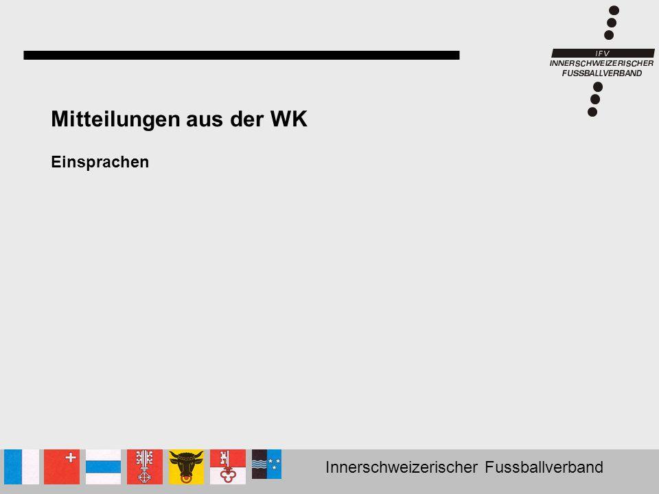 Innerschweizerischer Fussballverband Mitteilungen aus der WK Einsprachen