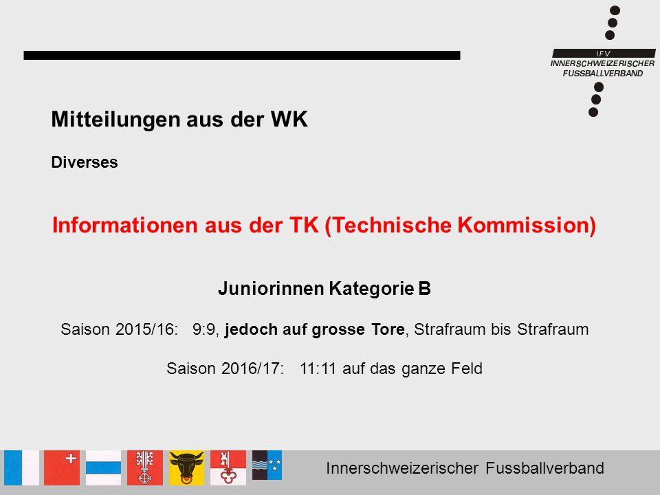 Innerschweizerischer Fussballverband Mitteilungen aus der WK Diverses Informationen aus der TK (Technische Kommission) Juniorinnen Kategorie B Saison