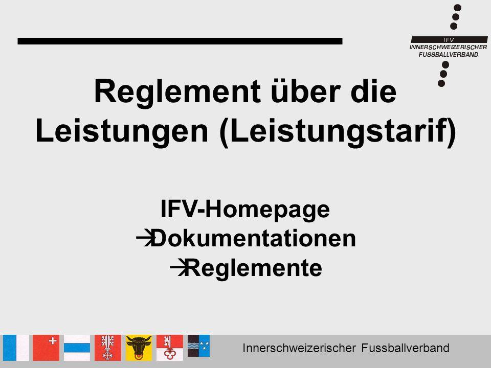 Innerschweizerischer Fussballverband Reglement über die Leistungen (Leistungstarif) IFV-Homepage  Dokumentationen  Reglemente