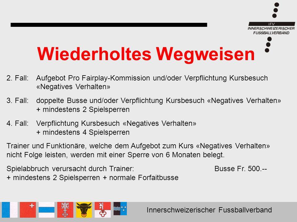 Innerschweizerischer Fussballverband Wiederholtes Wegweisen 2. Fall: Aufgebot Pro Fairplay-Kommission und/oder Verpflichtung Kursbesuch «Negatives Ver