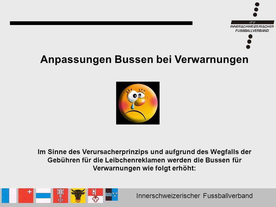 Innerschweizerischer Fussballverband Anpassungen Bussen bei Verwarnungen Im Sinne des Verursacherprinzips und aufgrund des Wegfalls der Gebühren für d