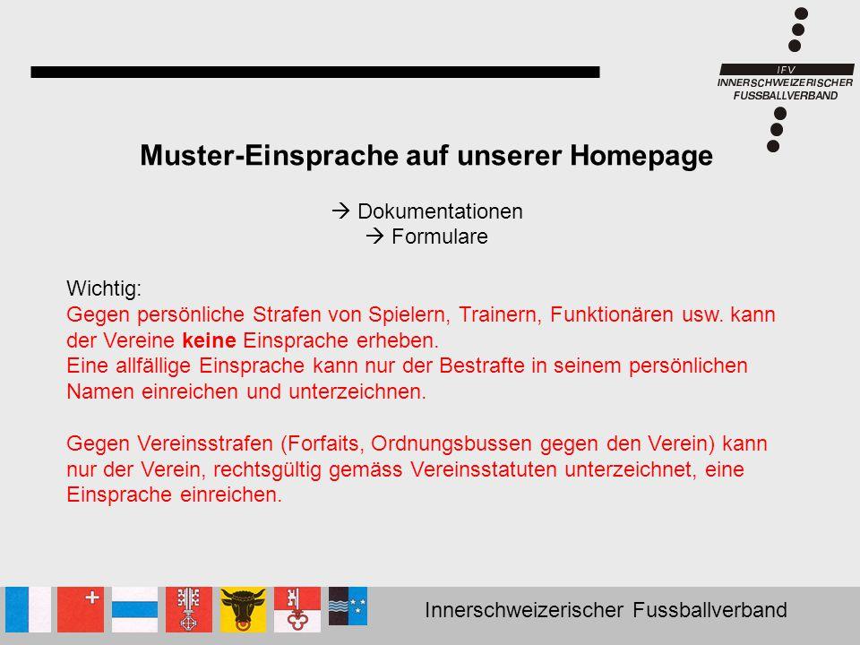 Innerschweizerischer Fussballverband Muster-Einsprache auf unserer Homepage  Dokumentationen  Formulare Wichtig: Gegen persönliche Strafen von Spiel