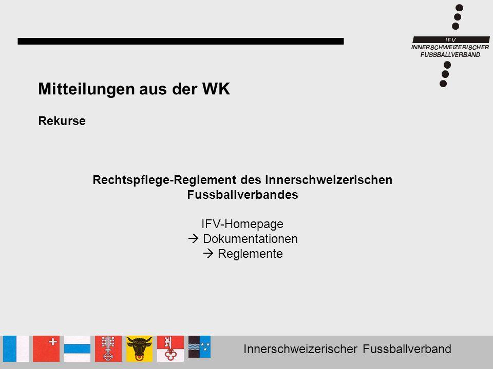 Innerschweizerischer Fussballverband Mitteilungen aus der WK Rekurse Rechtspflege-Reglement des Innerschweizerischen Fussballverbandes IFV-Homepage 