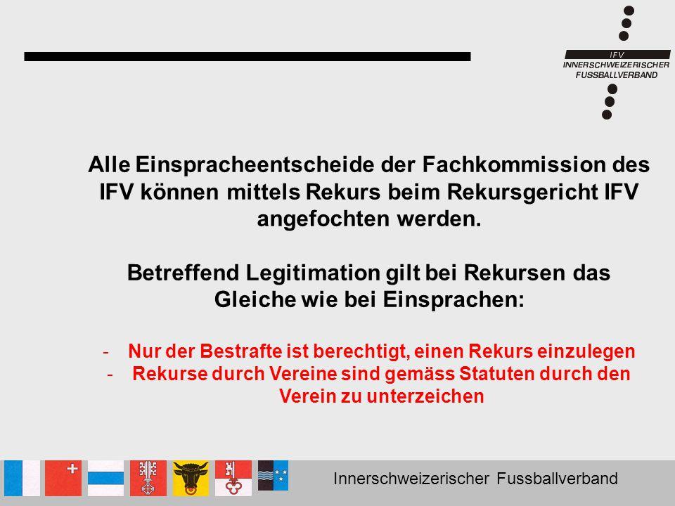 Innerschweizerischer Fussballverband Alle Einspracheentscheide der Fachkommission des IFV können mittels Rekurs beim Rekursgericht IFV angefochten wer