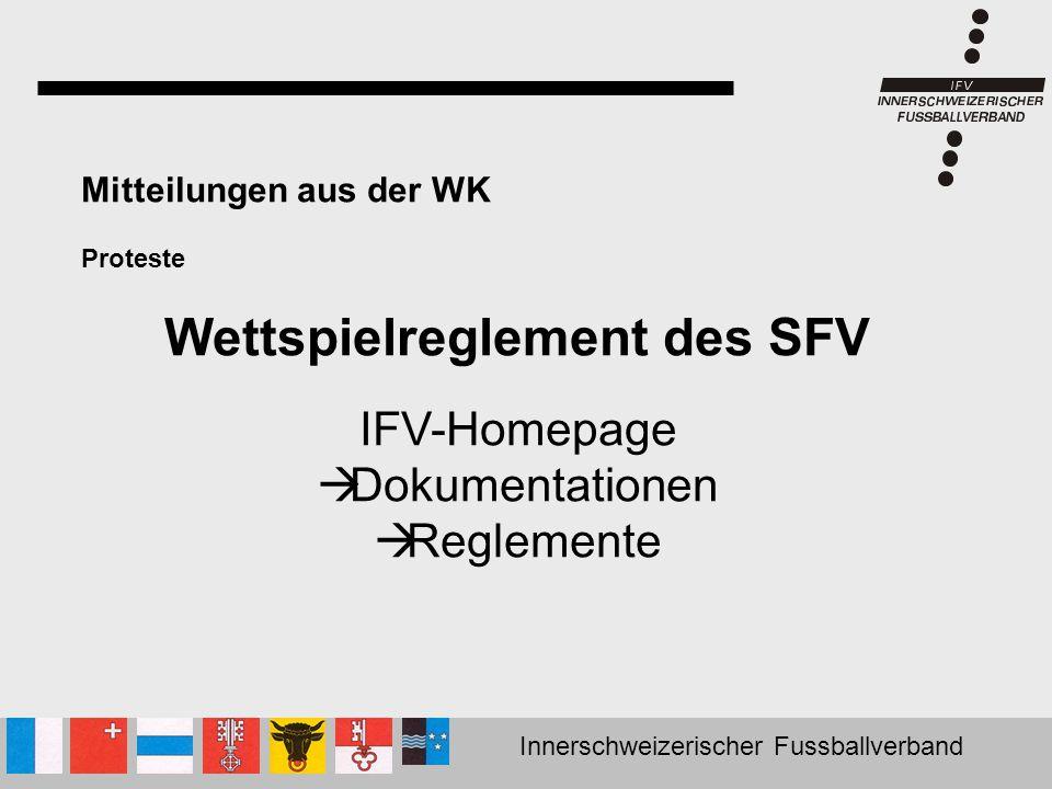 Innerschweizerischer Fussballverband Artikel 50: Protestanmeldung Nur durch den Kapitän möglich Artikel 51: Formalitäten nach dem Spiel Protestformular des SR.