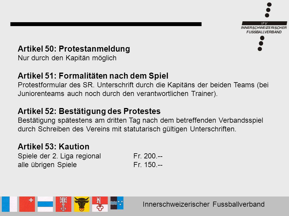 Innerschweizerischer Fussballverband Artikel 50: Protestanmeldung Nur durch den Kapitän möglich Artikel 51: Formalitäten nach dem Spiel Protestformula