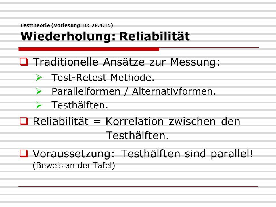 Testtheorie (Vorlesung 10: 28.4.15) Wiederholung: Reliabilität  Traditionelle Ansätze zur Messung:  Test-Retest Methode.