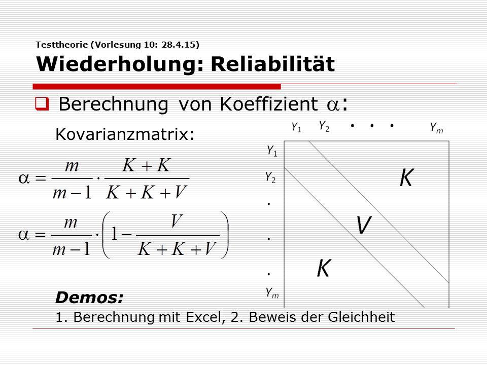 Testtheorie (Vorlesung 10: 28.4.15) Wiederholung: Reliabilität  Berechnung von Koeffizient : Kovarianzmatrix: Demos: 1.