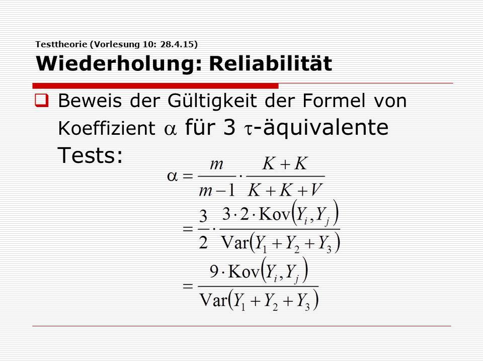 Testtheorie (Vorlesung 10: 28.4.15) Wiederholung: Reliabilität  Reliabilität von Summen: Spearman-Brown-Koeffizient für parallele Maβe: = Reliabilität eines einzelnen Tests (identisch für alle Tests, da diese parallel).