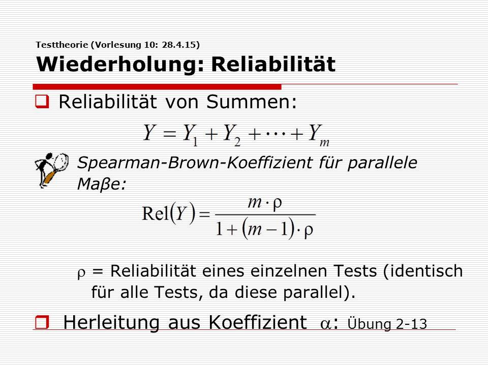 Testtheorie (Vorlesung 10: 28.4.15) Wiederholung: Reliabilität  Berechnung der Reliabilitäten von Sum- men im kongenerischen (Demo, Bsp.