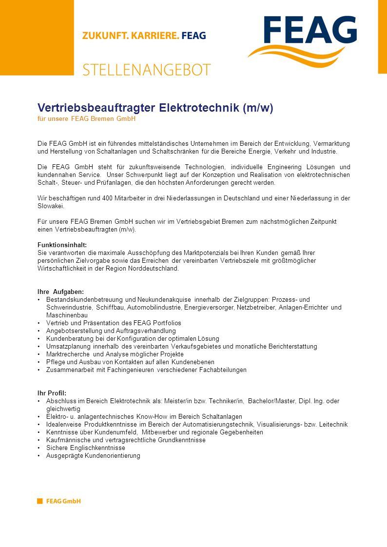 Vertriebsbeauftragter Elektrotechnik (m/w) für unsere FEAG Bremen GmbH Ihre Erfahrung: Mehrjährige Erfahrung im Vertrieb im industriellen Umfeld, idealerweise im Anlagenbau, im Vertrieb von Lösungen und Dienstleistungen für Industriekunden.