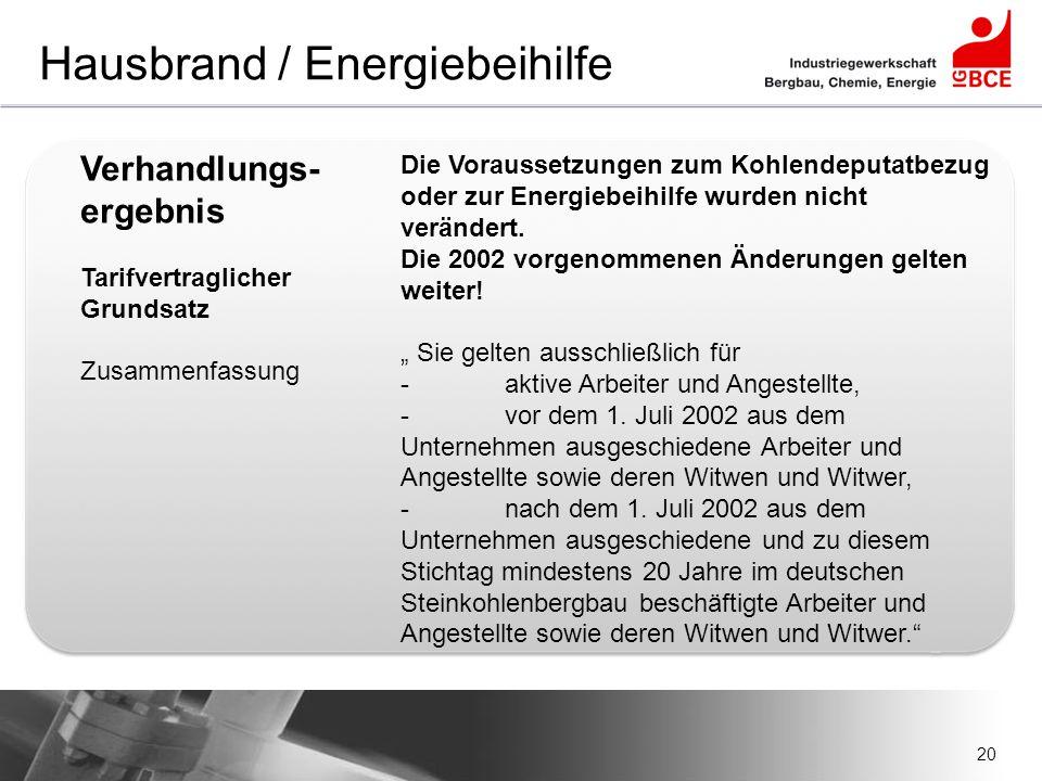 20 Hausbrand / Energiebeihilfe Verhandlungs- ergebnis Tarifvertraglicher Grundsatz Zusammenfassung Die Voraussetzungen zum Kohlendeputatbezug oder zur