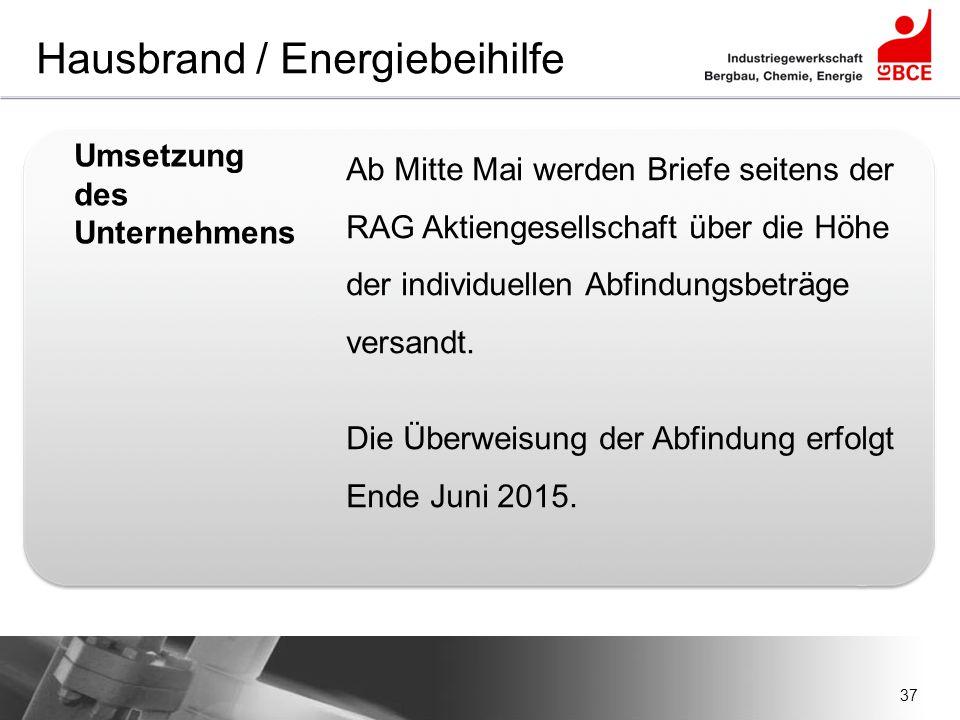 37 Hausbrand / Energiebeihilfe Umsetzung des Unternehmens Ab Mitte Mai werden Briefe seitens der RAG Aktiengesellschaft über die Höhe der individuelle