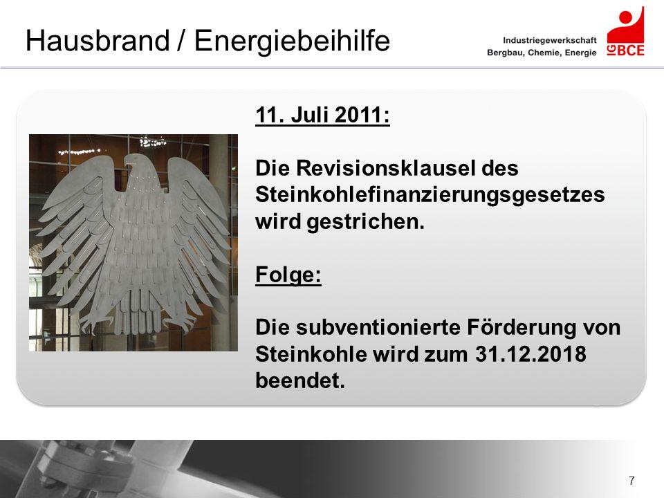 7 Hausbrand / Energiebeihilfe 11. Juli 2011: Die Revisionsklausel des Steinkohlefinanzierungsgesetzes wird gestrichen. Folge: Die subventionierte Förd