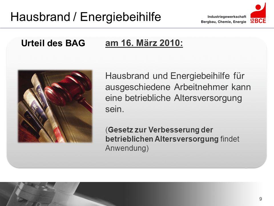 30 Hausbrand / Energiebeihilfe Verhandlungs- ergebnis Abfindungs- modell Beispiel: 76-jähriger Rentner (m/w) Arbeiter: 1.046 € x 2,5 t (individueller Anspruch) = 2.615 € Angestellter: 1.046 € x 3,0 t (individueller Anspruch) = 3.138 € Auszahlung in der Regel steuerfrei