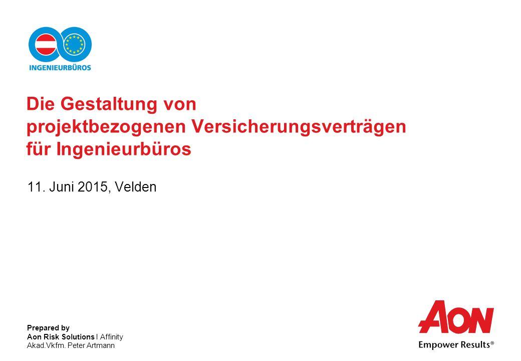 GENERELLER VERSICHERUNGSVERTRAG ODER PROJEKTBEZOGENE DECKUNG 11 Aon Risk Solutions | Affinity Akad.