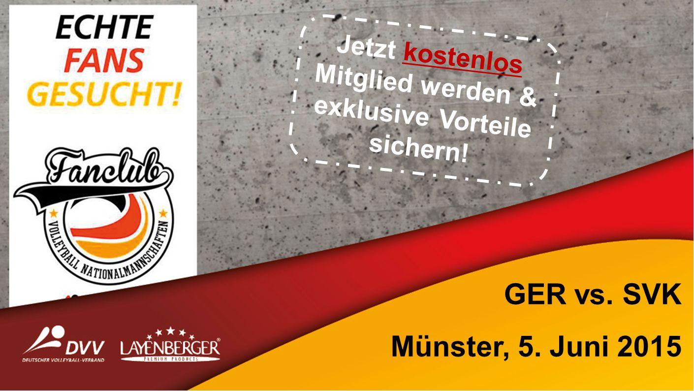 GER vs. SVK Münster, 5. Juni 2015 Jetzt kostenlos Mitglied werden & exklusive Vorteile sichern!