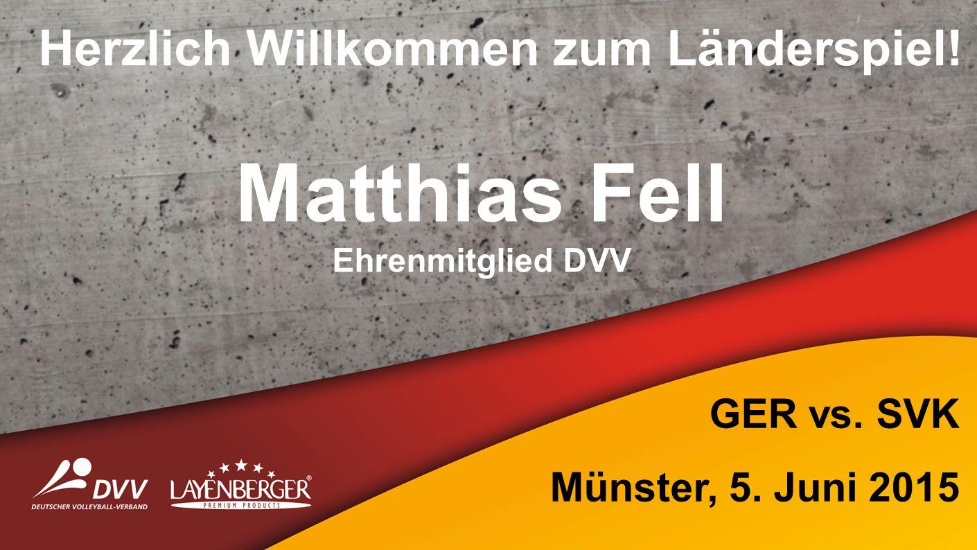 Herzlich Willkommen zum Länderspiel. Matthias Fell Ehrenmitglied DVV GER vs.
