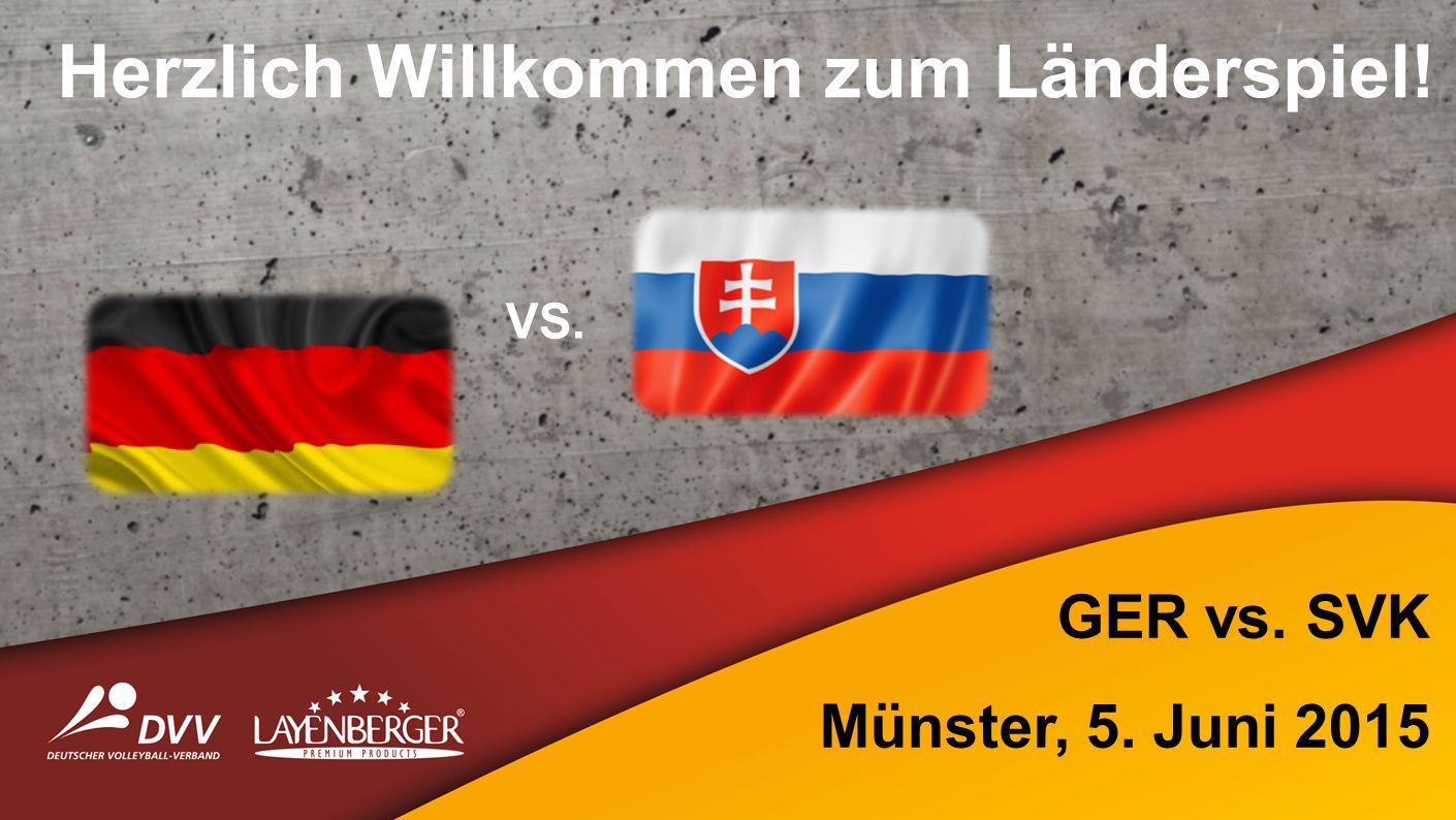 GER vs. SVK Münster, 5. Juni 2015 Herzlich Willkommen zum Länderspiel! VS.